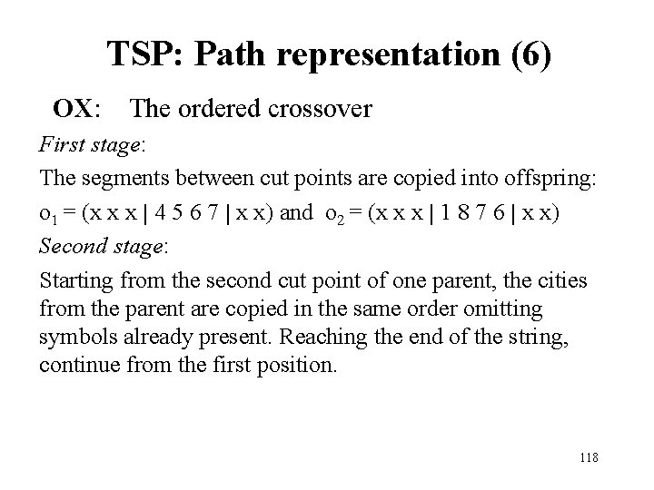 TSP: Path representation (6) OX: The ordered crossover First stage: The segments between cut