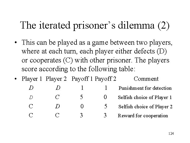 The iterated prisoner's dilemma (2) • This can be played as a game between