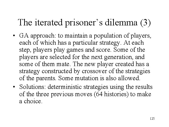 The iterated prisoner's dilemma (3) • GA approach: to maintain a population of players,