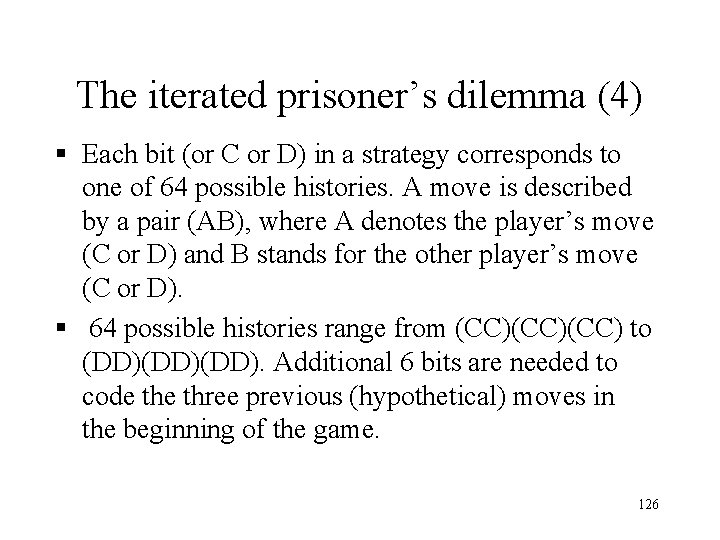 The iterated prisoner's dilemma (4) § Each bit (or C or D) in a