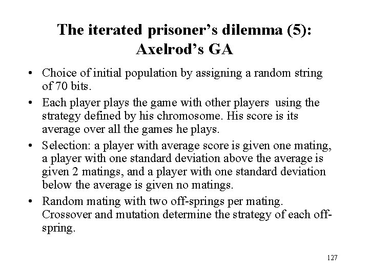 The iterated prisoner's dilemma (5): Axelrod's GA • Choice of initial population by assigning