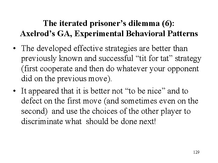 The iterated prisoner's dilemma (6): Axelrod's GA, Experimental Behavioral Patterns • The developed effective