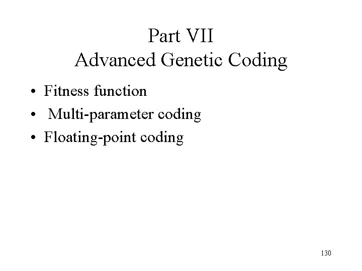 Part VII Advanced Genetic Coding • Fitness function • Multi-parameter coding • Floating-point coding