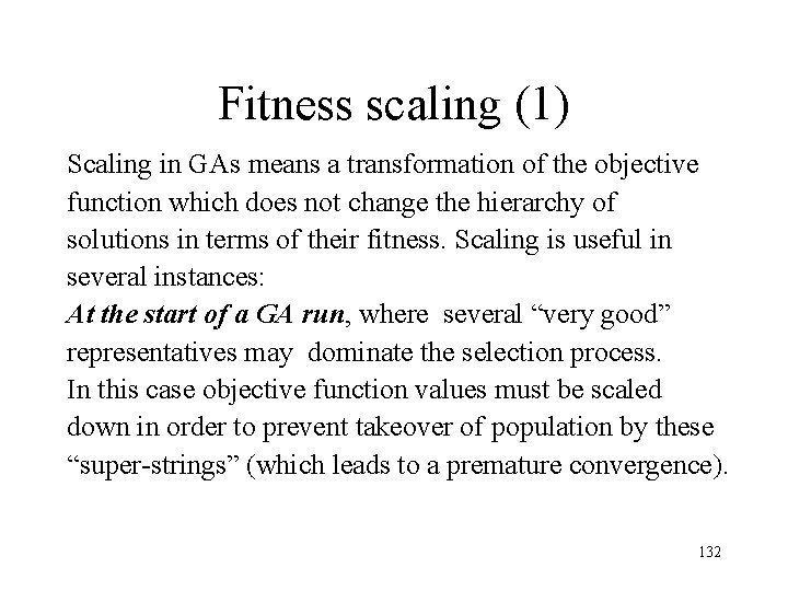 Fitness scaling (1) Scaling in GAs means a transformation of the objective function which