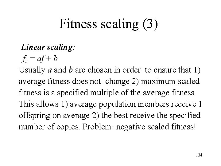 Fitness scaling (3) Linear scaling: fs = af + b Usually a and b