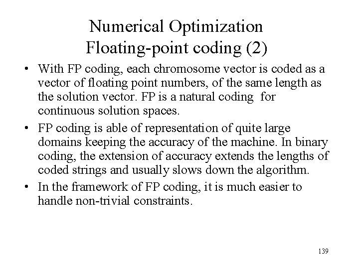 Numerical Optimization Floating-point coding (2) • With FP coding, each chromosome vector is coded