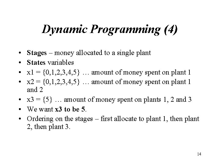 Dynamic Programming (4) • • Stages – money allocated to a single plant States