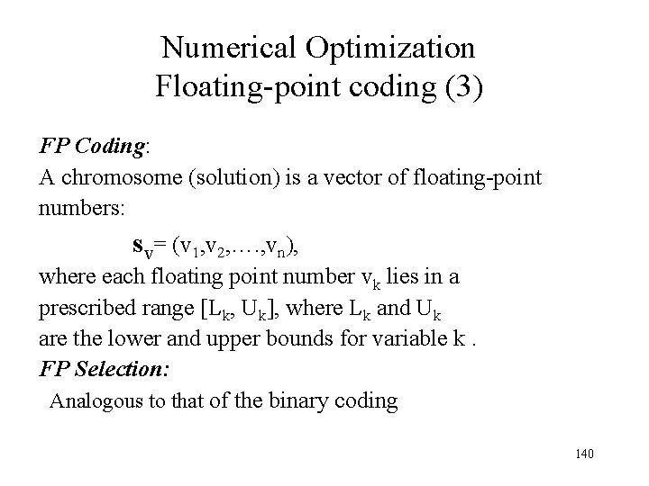 Numerical Optimization Floating-point coding (3) FP Coding: A chromosome (solution) is a vector of