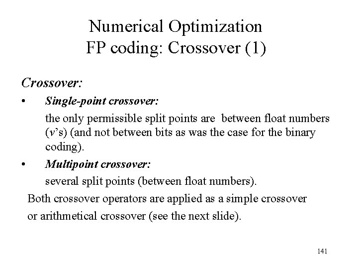 Numerical Optimization FP coding: Crossover (1) Crossover: • Single-point crossover: the only permissible split