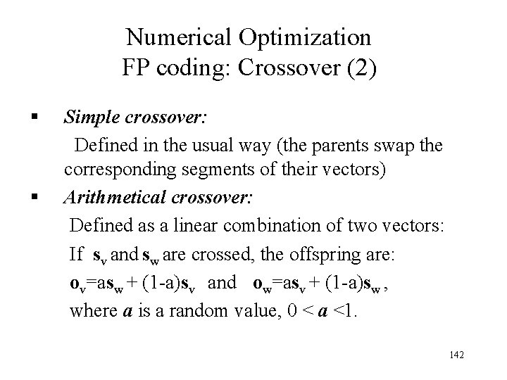 Numerical Optimization FP coding: Crossover (2) § Simple crossover: Defined in the usual way