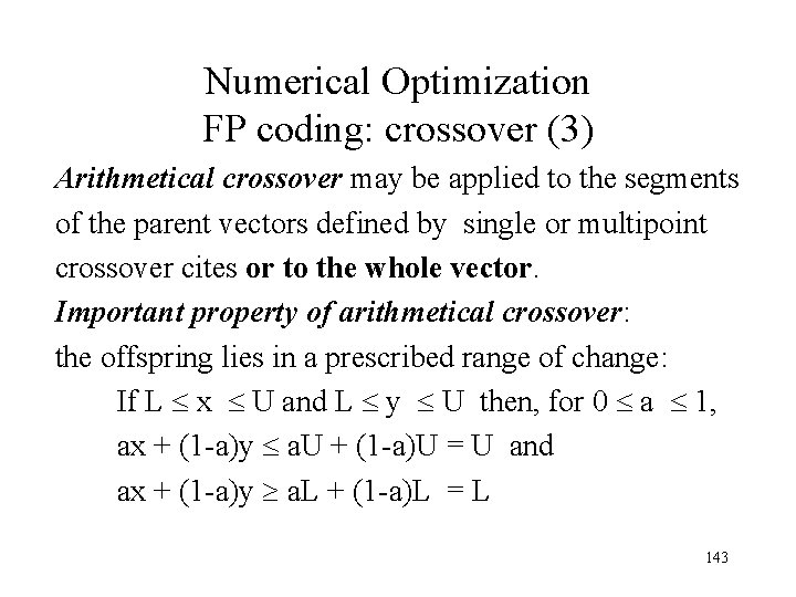 Numerical Optimization FP coding: crossover (3) Arithmetical crossover may be applied to the segments