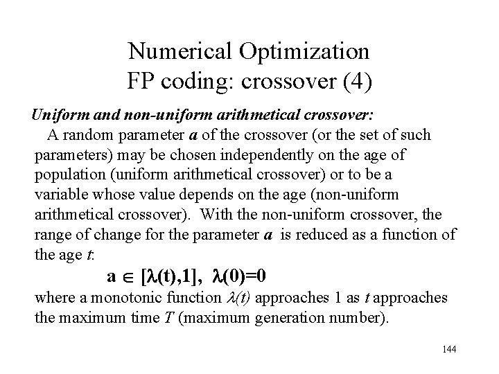 Numerical Optimization FP coding: crossover (4) Uniform and non-uniform arithmetical crossover: A random parameter