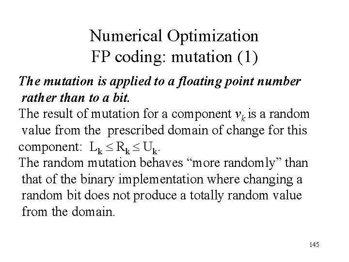 Numerical Optimization FP coding: mutation (1) The mutation is applied to a floating point
