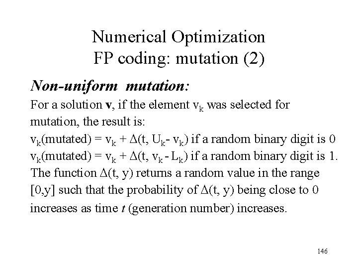 Numerical Optimization FP coding: mutation (2) Non-uniform mutation: For a solution v, if the