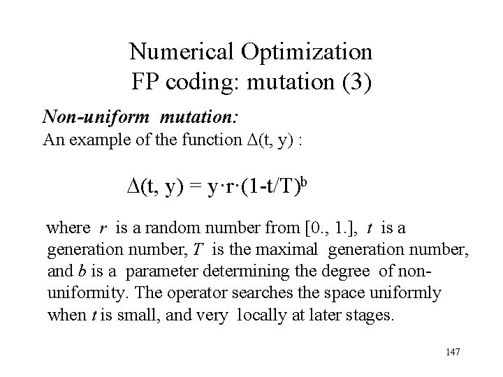 Numerical Optimization FP coding: mutation (3) Non-uniform mutation: An example of the function (t,