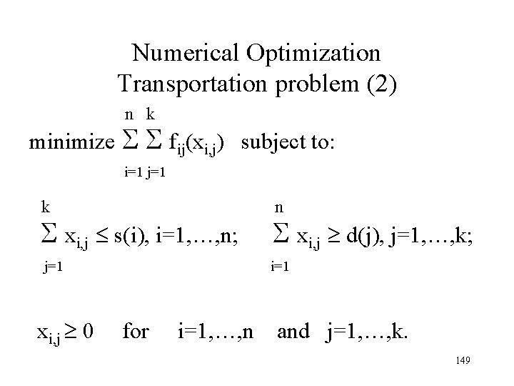 Numerical Optimization Transportation problem (2) n k minimize fij(xi, j) subject to: i=1 j=1