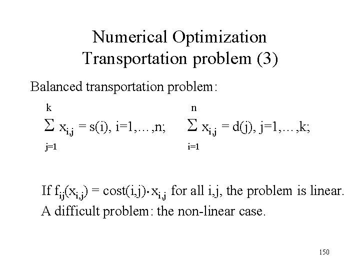 Numerical Optimization Transportation problem (3) Balanced transportation problem: k n xi, j = s(i),