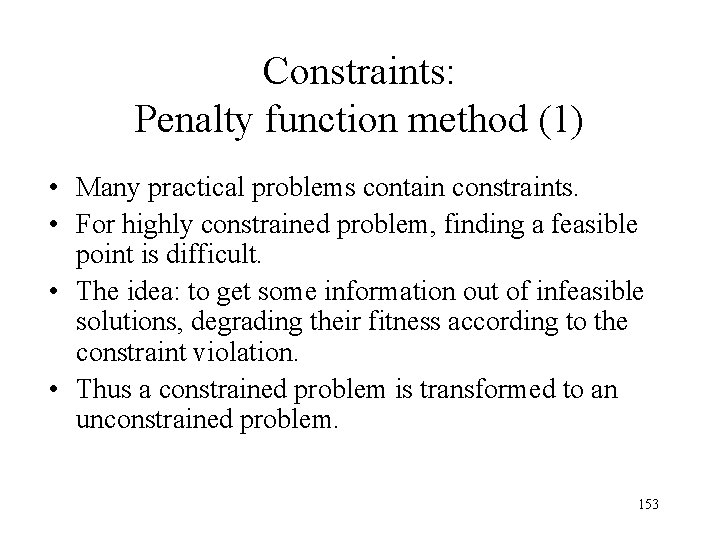 Constraints: Penalty function method (1) • Many practical problems contain constraints. • For highly