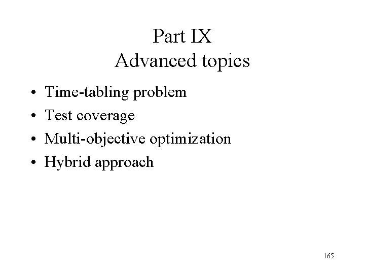 Part IX Advanced topics • • Time-tabling problem Test coverage Multi-objective optimization Hybrid approach