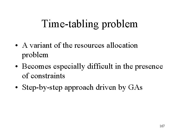 Time-tabling problem • A variant of the resources allocation problem • Becomes especially difficult