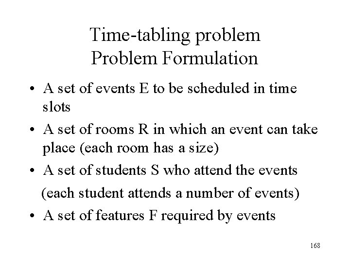 Time-tabling problem Problem Formulation • A set of events E to be scheduled in