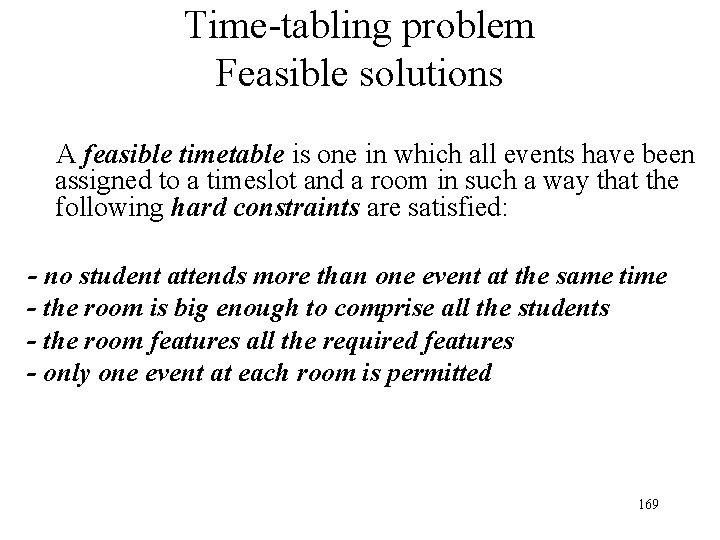Time-tabling problem Feasible solutions A feasible timetable is one in which all events have