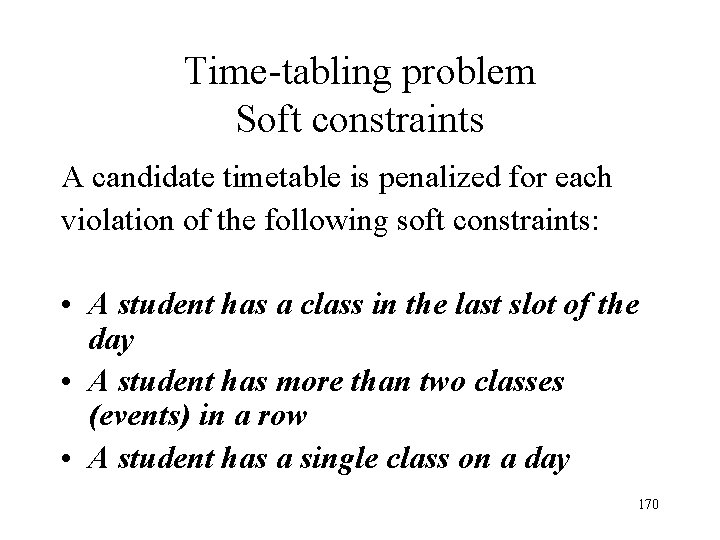 Time-tabling problem Soft constraints A candidate timetable is penalized for each violation of the