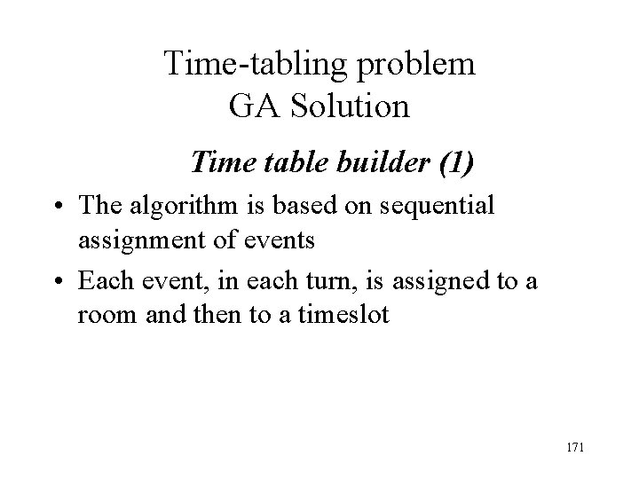Time-tabling problem GA Solution Time table builder (1) • The algorithm is based on