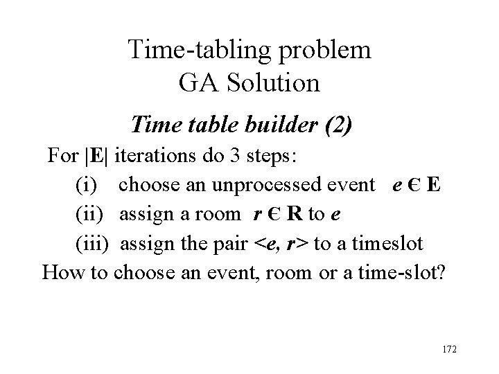 Time-tabling problem GA Solution Time table builder (2) For  E  iterations do 3 steps:
