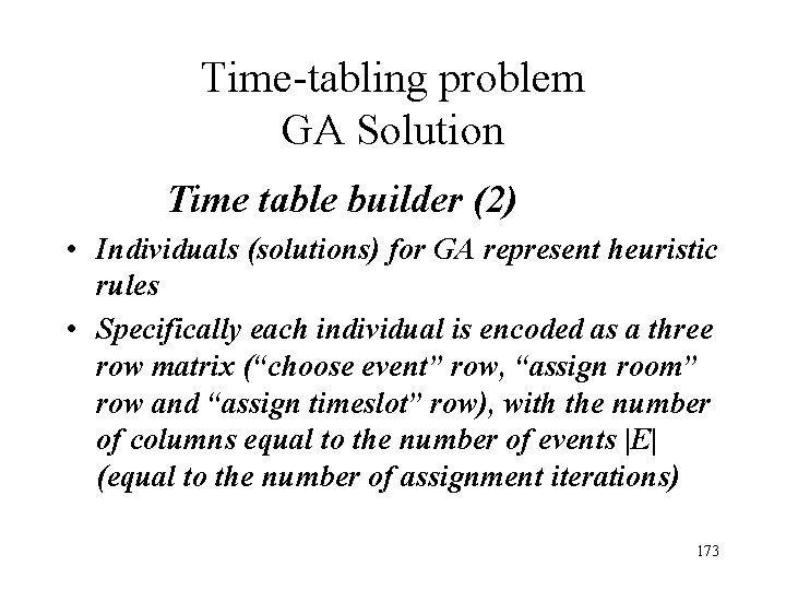 Time-tabling problem GA Solution Time table builder (2) • Individuals (solutions) for GA represent