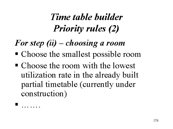 Time table builder Priority rules (2) For step (ii) – choosing a room §