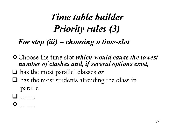 Time table builder Priority rules (3) For step (iii) – choosing a time-slot v