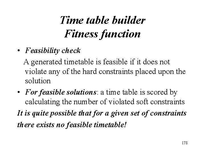 Time table builder Fitness function • Feasibility check A generated timetable is feasible if