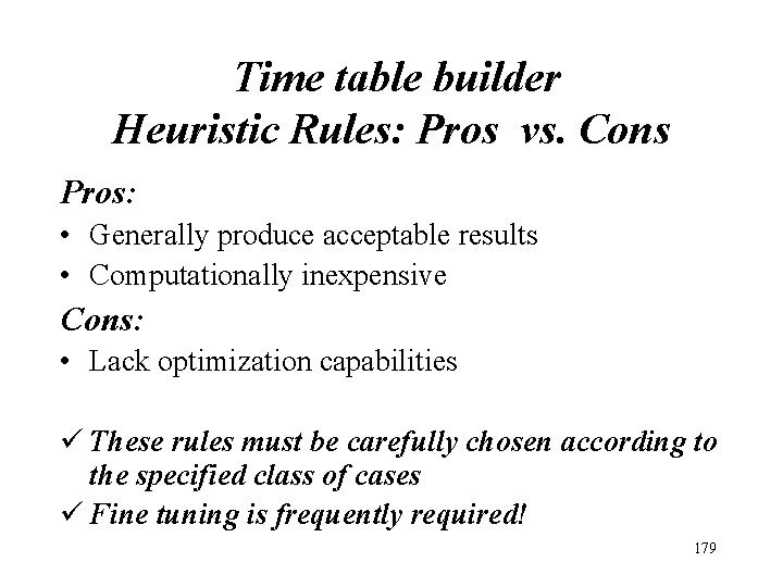 Time table builder Heuristic Rules: Pros vs. Cons Pros: • Generally produce acceptable