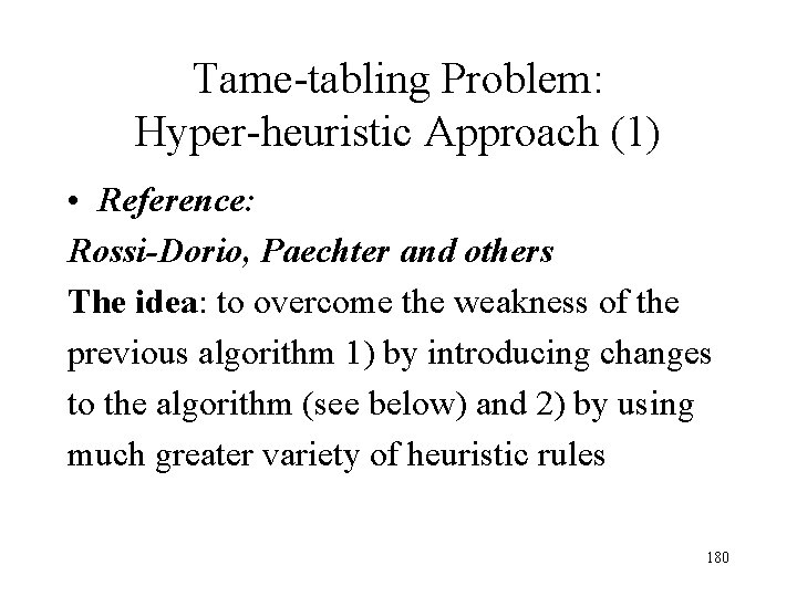 Tame-tabling Problem: Hyper-heuristic Approach (1) • Reference: Rossi-Dorio, Paechter and others The idea: to