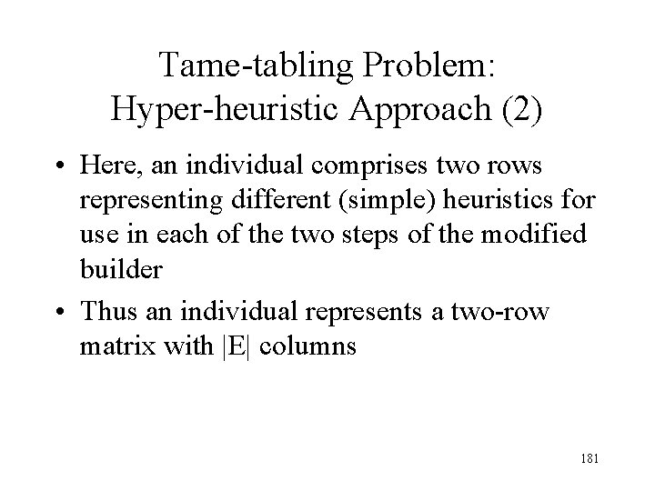 Tame-tabling Problem: Hyper-heuristic Approach (2) • Here, an individual comprises two rows representing different