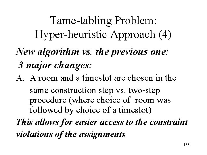 Tame-tabling Problem: Hyper-heuristic Approach (4) New algorithm vs. the previous one: 3 major changes: