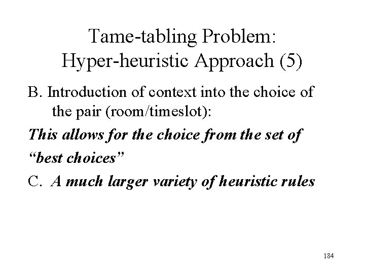 Tame-tabling Problem: Hyper-heuristic Approach (5) B. Introduction of context into the choice of the