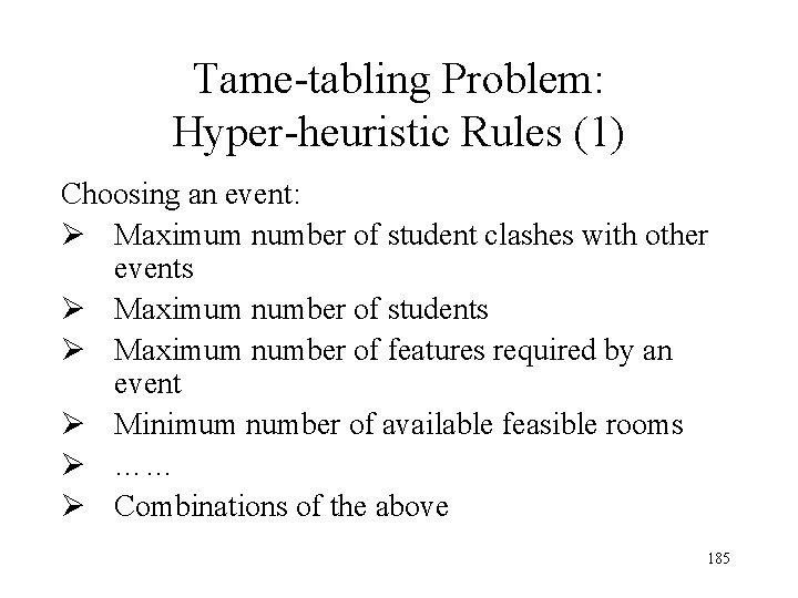 Tame-tabling Problem: Hyper-heuristic Rules (1) Choosing an event: Ø Maximum number of student clashes