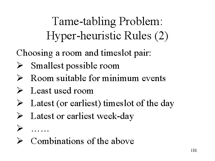 Tame-tabling Problem: Hyper-heuristic Rules (2) Choosing a room and timeslot pair: Ø Smallest possible