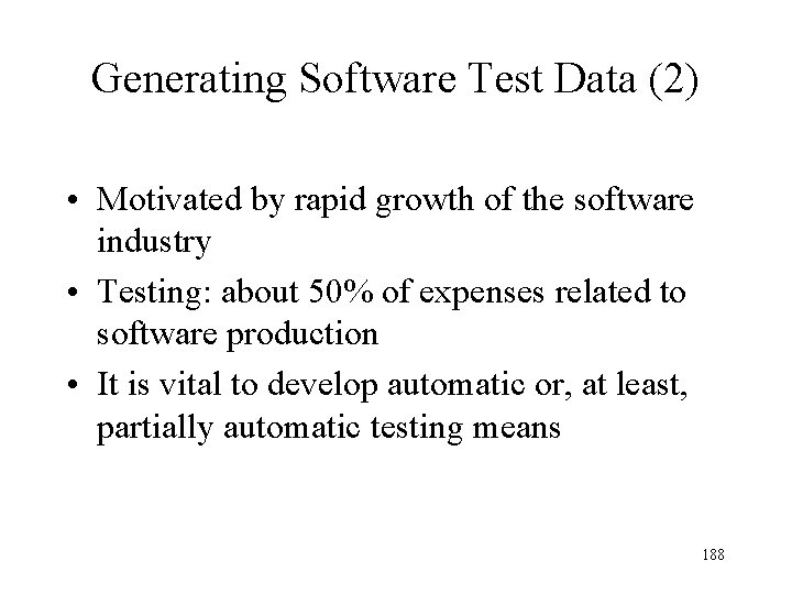 Generating Software Test Data (2) • Motivated by rapid growth of the software industry