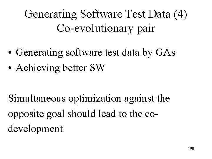 Generating Software Test Data (4) Co-evolutionary pair • Generating software test data by GAs