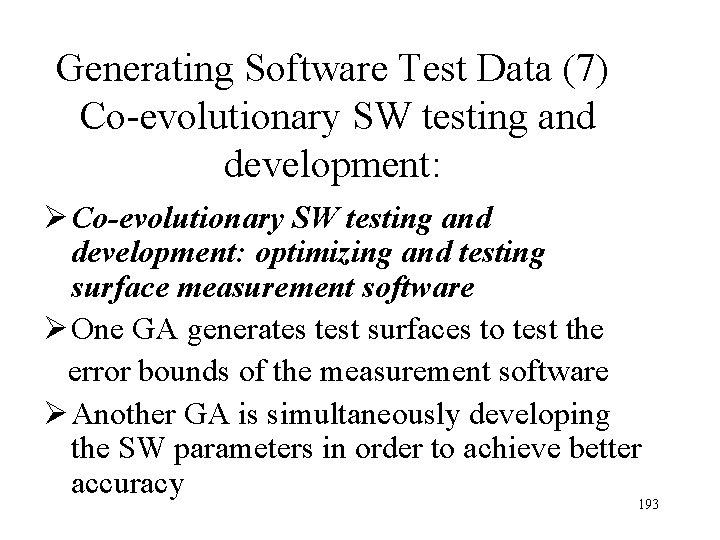 Generating Software Test Data (7) Co-evolutionary SW testing and development: Ø Co-evolutionary SW testing