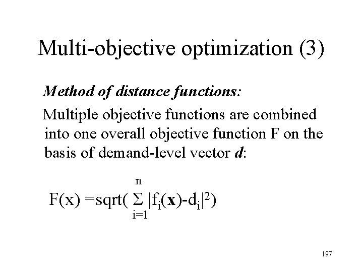 Multi-objective optimization (3) Method of distance functions: Multiple objective functions are combined into one