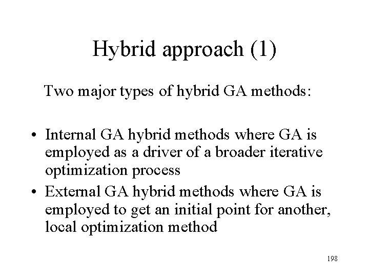 Hybrid approach (1) Two major types of hybrid GA methods: • Internal GA hybrid