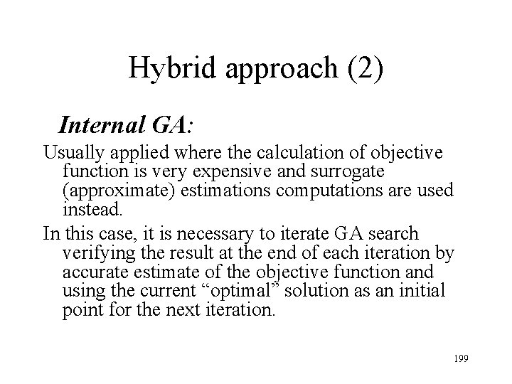 Hybrid approach (2) Internal GA: Usually applied where the calculation of objective function is