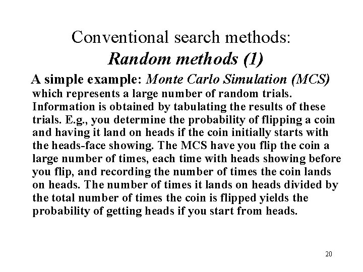 Conventional search methods: Random methods (1) A simple example: Monte Carlo Simulation (MCS) which