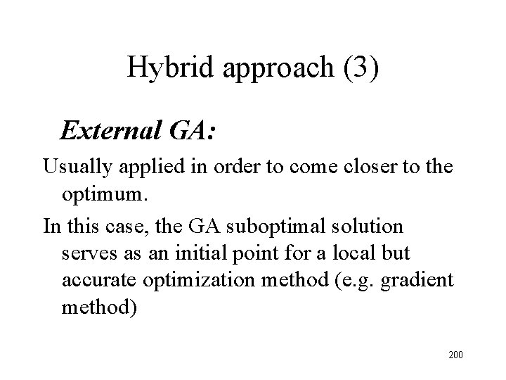 Hybrid approach (3) External GA: Usually applied in order to come closer to the
