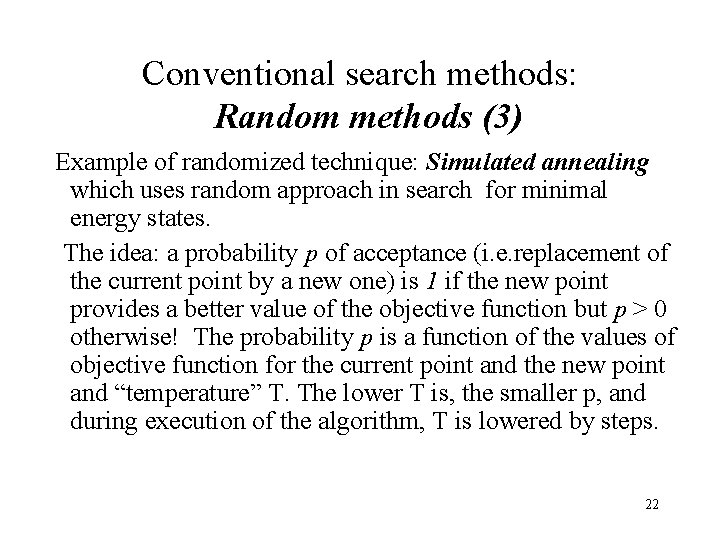 Conventional search methods: Random methods (3) Example of randomized technique: Simulated annealing which uses