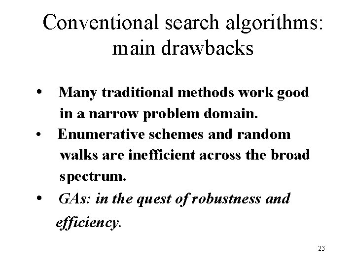 Conventional search algorithms: main drawbacks • Many traditional methods work good in a narrow